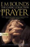 E. M. Bounds: The Classic Collection on Prayer