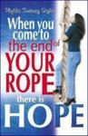When You Come to the End of Your Rope There Is Hope